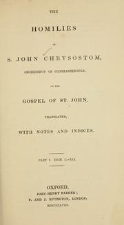 Cover of: The  homilies of S. John Chrysostom, Archbishop of Constantinople, on the Gospel of St. John | John Chrysostom Saint