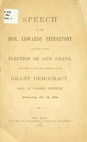 Cover of: Speech of the Hon. Edwards Pierrepont in favor of the election of Gen. Grant