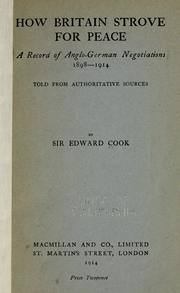 Cover of: How Britain strove for peace: a record of Anglo-German negotiations, 1898-1914, told from authoritative sources