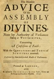 Cover of: The humble advice of the Assembly of Divines, now by authority of Parliament sitting at Westminster, concerning a confession of faith