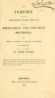Cover of: An Inquiry into the comparative moral tendency of Trinitarian and Unitarian doctrines | Jared Sparks