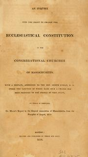 Cover of: An inquiry into the right to change the ecclesiastical constitution of the Congregational Churches of Massachusetts