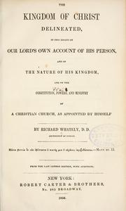 Cover of: The kingdom of Christ delineated in two essays on our Lord's own account of his person and of the nature of His kingdom and on the constitution, powers, and ministry of a Christian church, as appointed by Himself