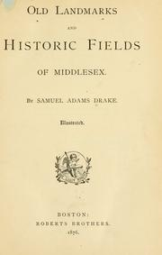 Old landmarks and historic fields of Middlesex by Samuel Adams Drake