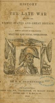 Cover of: History of the late war between the United States and Great Britain: comprising a minute account of the various military and naval operations