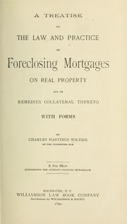 Cover of: A treatise on the law and practice of foreclosing mortgages | Charles Hastings Wiltsie