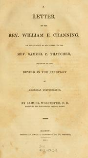 Cover of: A letter to the Rev. William E. Channing, on the subject of his letter to the Rev. Samuel C. Thatcher, relating to the review in the Panoplist, of American Unitarianism. | Worcester, Samuel