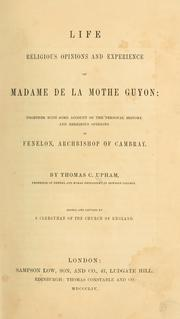 Life, religious opinions and experience of Madame de La Mothe Guyon
