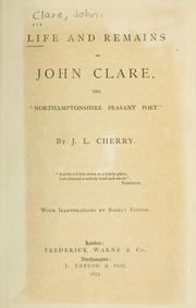 Cover of: Life and remains of John Clare: Including letters from his friends and contemporaries, extracts from his diary, prose fragments, old ballads (collected by Clare.)