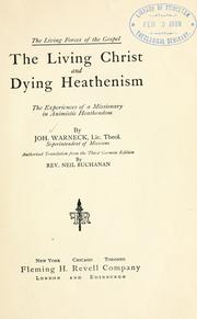 Cover of: The living Christ and dying heathenism: the experiences of a missionary in animistic heathendom