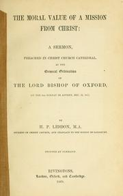 Cover of: The moral value of a mission from Christ: a sermon preached in Christ Church Cathedral : at the General Ordination of the Lord Bishop of Oxford, on the 4th Sunday in Advent, Dec. 22, 1867