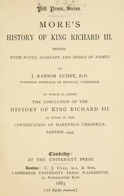 Cover of: More's History of King Richard III: to which is added the conclusion of the History of King Richard III as given in the continuation of Hardyng's chronicle, London, 1543.