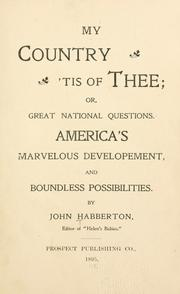 Cover of: My country, 'tis of thee; or, Great national questions: America's marvelous developement, and boundless possibilities.