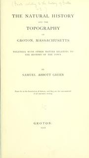 Cover of: The natural history and topography of Groton, Massachusetts