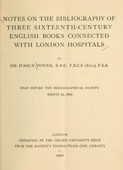 Cover of: Notes on the bibliography of three sixteenth-century English books connected with London hospitals | Power, D