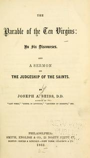 Cover of: The parable of the ten virgins: in six discourses, and a sermon on the judgeship of the saints