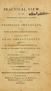 Cover of: A Practical view of the prevailing religious system of professed Christians, in the higher and middle classes ... | William Wilberforce