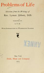 Cover of: Problems of life: selections from the writings of Rev. Lyman Abbott, D.D.