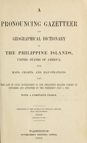Cover of: A pronouncing gazetteer and geographical dictionary of the Philippine Islands, United States of America with maps, charts and illustrations. | United States. Bureau of Insular Affairs