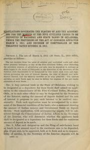Cover of: Regulations governing the placing of and the accounting for the moneys of the five civilized tribes to be deposited in national and state banks in Oklahoma, under the provisions of the act of Congress approved March 3, 1911, and decision of Comptroller of the Treasury dated October 12, 1911. | United States. Office of Indian Affairs.
