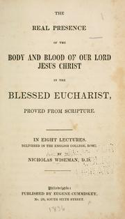 Cover of: The real presence of the body and blood of our Lord Jesus Christ in the Blessed Eucharist, proved from Scripture