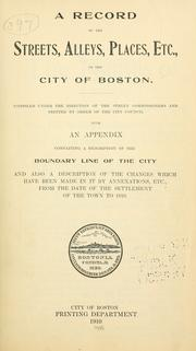 Cover of: A record of the streets, alleys, places, etc., in the city of Boston by