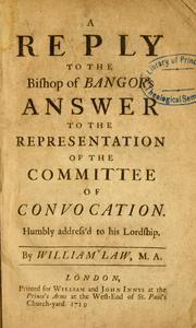 Cover of: A reply to the Bishop of Bangor's Answer to the representation of the Committee of Convocation: ... By William Law, M.A.