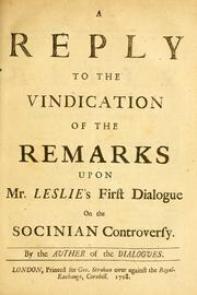 Cover of: A reply to the Vindication of the Remarks upon Mr. Leslie's first Dialogue on the Socinian controversy