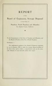 Cover of: Report of the Board of Engineers, Sewage Disposal to the cities of Pasadena, South Pasadena and Alhambra, Los Angeles County, California. |