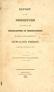 Cover of: Report of the Committee appointed by the legislature of Connecticut, to inspect the condition of New-Gate prison. | Connecticut. General Assembly. Committee on State Prison.