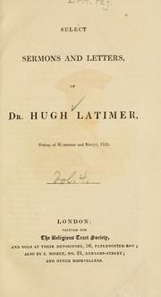Cover of: Select sermons and letters of Dr. Hugh Latimer, Bishop of Worcester ..
