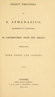 Cover of: Select treatises of S. Athanasius ... in controversy with the Arians | Athanasius Saint, Patriarch of Alexandria