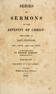 Cover of: A series of sermons on the divinty of Christ:  preached in East-Windsor | Robbins, Thomas