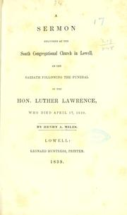 Cover of: A sermon deliverd at the South Congregational church in Lowell, on the Sabbath following the funeral of the Hon. Luther Lawrence, who died April 17, 1839