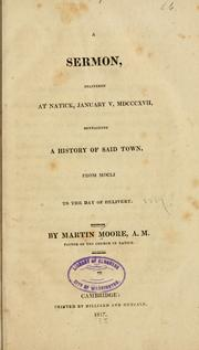 Cover of: A sermon, delivered at Natick, January 5, 1817, containing a history of said town, from 1651 to the day of delivery. | Martin Moore