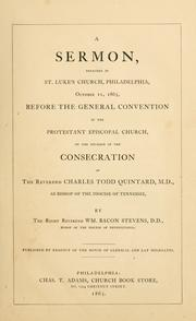 Cover of: A sermon preached in St. Luke's Church, Philadelphia, October 11, 1865, before the General Convention of the Protestant Episcopal Church, on the occasion of the consecration of the Rev. Charles Todd Quintard, M.D., as Bishop of the Diocese of Tennessee
