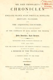 Cover of: Sir John Froissart's chronicles of England, France, Spain, Portugal, Scotland, Brittany, Flanders, and the adjoining countries