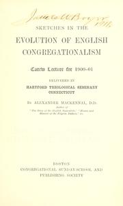 Cover of: Sketches in the evolution of English Congregationalism: Carew lecture for 1900-01, delivered in Hartford theological seminary, Connecticut