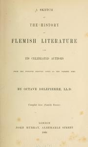 A sketch of the history of Flemish literature and its celebrated authors from the twelfth century down to the present time by Octave Delepierre