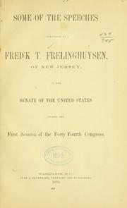 Cover of: Some of the speeches delivered by Fred'k T. Frelinghuysen, of New Jersey, in the Senate of the United States during the first session of the Forty fourth Congress