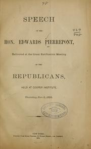 Cover of: Speech of the Hon. Edwards Pierrepont, delivered at the great ratification meeting of the Republicans, held at Cooper institute