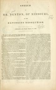 Cover of: Speech of Mr. Benton, of Missouri, on the expunging resolution