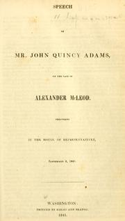 Cover of: Speech of Mr. John Quincy Adams, on the case of Alexander McLeod: delivered in the House of Representatives, September 4, 1841.