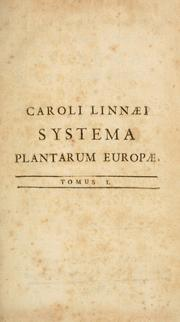 Cover of: Systema plantarum Europae: exhibens characteres naturales generum, characteres essentiales generum & specierum, synonima antiquorum, phrases specificas recentiorum Halleri, Scopoli, &c.  Descriptiones rariorum, nec-non floras tres novas, Lugdunaeam, Delphinalem, Lithuanicam, non omissis plantis exoticis in hortis Europae vulgo obviis.