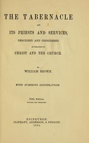 The tabernacle and its priests and services by Brown, William.