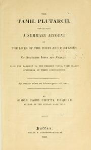Cover of: The Tamil Plutach: containing a summary account of the lives of the poets and poetesses of southern India and Ceylon from the earliest to the present times, with select specimens of their compositions.