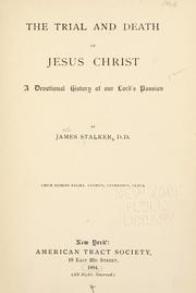 Cover of: The trial and death of Jesus Christ: a devotional history of our Lord's Passion