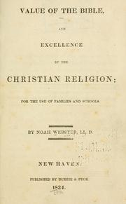 Cover of: Value of the bible and excellence of the Christian religion: for the use of families and schools / by Noah Webster.