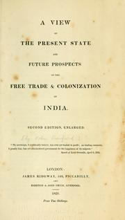 Cover of: A view of the present state and future prospects of the free trade & colonization of India