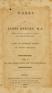 Cover of: The works of James Hervey, M.A., late Rector of Weston Favell, in Northamptonshire